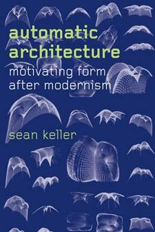 Automatic Architecture - Motivating Form After Modernism