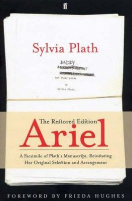 Ariel (The Restored Edition - a facsimile of Plaths manuscript reinstating her original selection and arrangement))