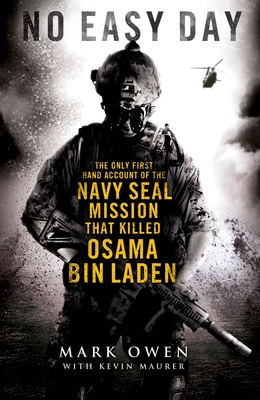 No Easy Day: The Only First Hand Account of the Navy SEAL Mission That Killed Osama Bin Laden