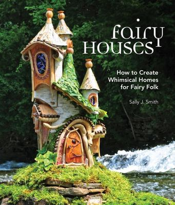 Fairy Houses: How to Create Whimsical Homes for Fairy Folk