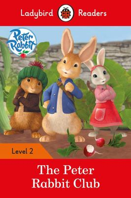 Peter Rabbit: the Peter Rabbit Club - Ladybird Readers Level 2