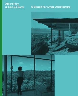Albert Frey and Lina Bo Bardi: A Search for Living Architecture
