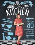 My Underground Kitchen: More than 80 mouthwatering recipes for home cooks