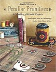 Peculiar Primitives--A Collection of Eclectic ProjectsHand-Dyed Wool and Embroidery - Quilts, Dolls, Pillows and More