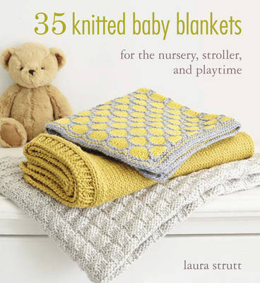 35 Knitted Baby Blankets:For the Nursery, Pram, and Playtime
