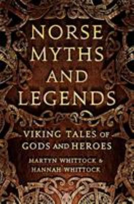 Norse Myths and Legends : Viking Tales of Gods and Heroes