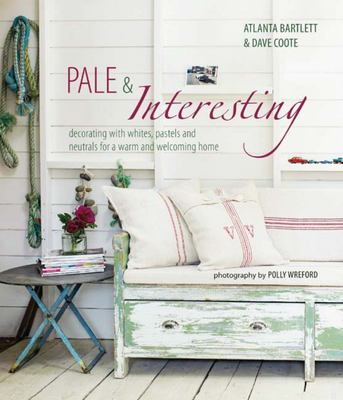 Pale and Interesting Decorating with whites, pastels and neutrals for a warm and welcoming home