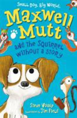 Maxwell Mutt and the Squirrel Without a Story