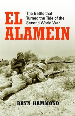 El Alamein : The Battle that Turned the Tide of the Second World War