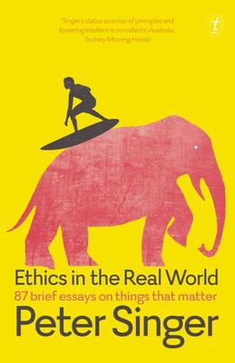 Ethics in the Real World: 87 Brief Essays