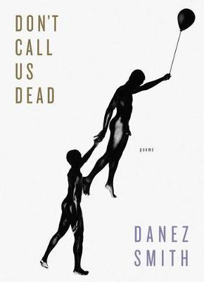 Don't Call Us Dead: Poems