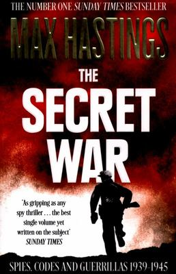 The Secret War: Spies, Codes and Guerrillas 1939-1945