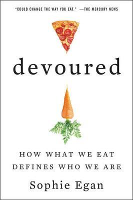 Devoured : How What We Eat Defines Who We Are