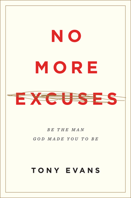 No More Excuses: Be the Man God Made You to Be
