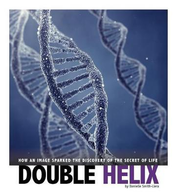 Double Helix: How an Image Sparked the Discovery of the Secret of Life