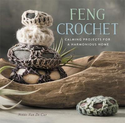 Feng Crochet : Calming Projects for a Harmonious Home