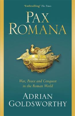 Pax Romana: War, Peace and Conquest in the Roman World