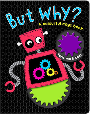 But Why? A Colourful Cogs Book