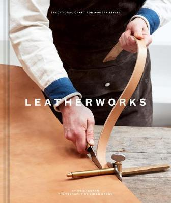 Leatherworks : Traditional Craft for Modern Living