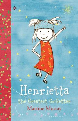 Henrietta, the Greatest Go-Getter: The Entirely Original Adventures