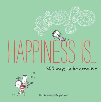 Happiness Is… : 200 Ways to Be Creative