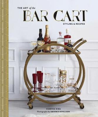 The Art of the Bar Cart : Styling & Recipes