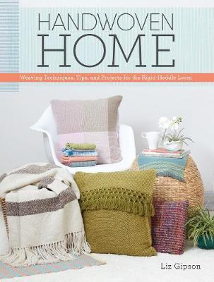 Handwoven Home: Weaving Techniques, Tips, and Projects for the Rigid-Heddle Loom