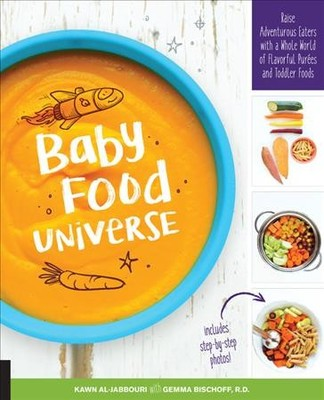 Baby Food Universe : Raise Adventurous Eaters With a Whole World of Flavorful Purées and Toddler Foods
