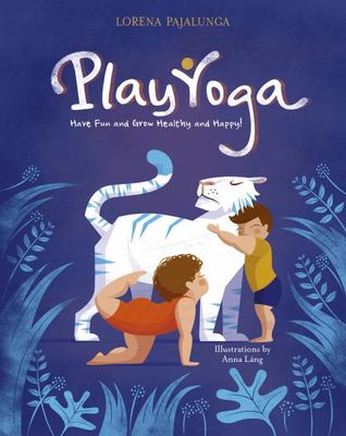 Play Yoga : Have Fun and Grow Healthy and Happy!