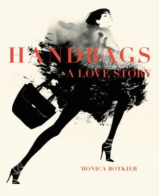 Handbags: A Love Story: Legendary Designs from Azzedine Alaia to Yves Saint Laurent