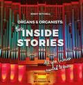 Organs and Organists: Their Inside Stories: All you (n)ever wanted to know