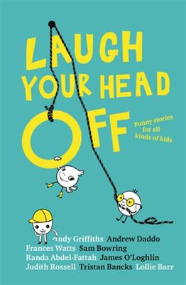 Laugh Your Head Off: Funny Stories for All Kinds of Kids