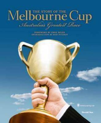 The Story of the Melbourne Cup: Australia's Greatest Race