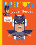 Super Heroes: 11 Paper Super Heroes to Build (Paper Toys)