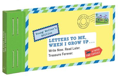 Letters to Me, When I Grow Up : Write Now. Read Later. Treasure Forever