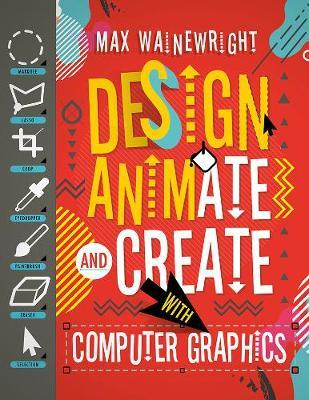 Design, Animate and Create With Computer Graphics