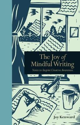 The Joy of Mindful Writing: Notes to inspire creative awareness