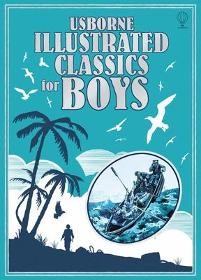 Classics for Boys (Usborne Illustrated)