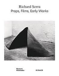 Richard Serra : Props, Films, Early Works