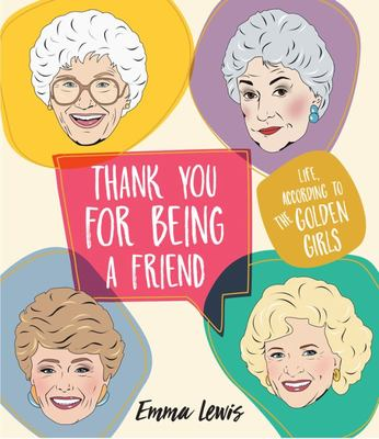 Thank You For Being A Friend: Life - according to the Golden Girls