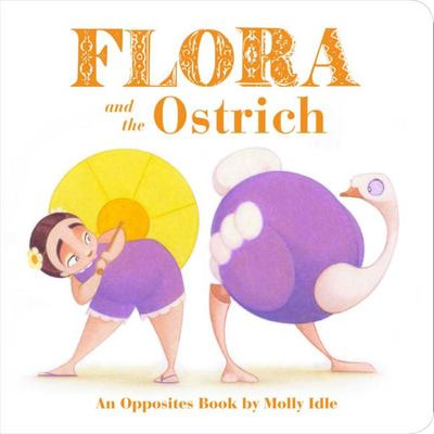 Flora and the Ostrich : An Opposites Book