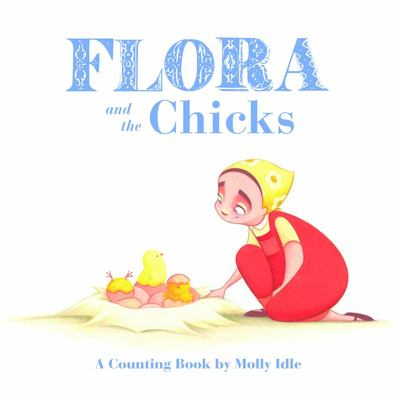 Flora and the Chicks: A Counting Book by Molly Idle