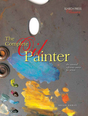 Complete Oil Painter: The Essential Reference Source for Artists