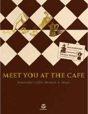Meet You at the Cafe : Beautiful Coffee Brands & Shops