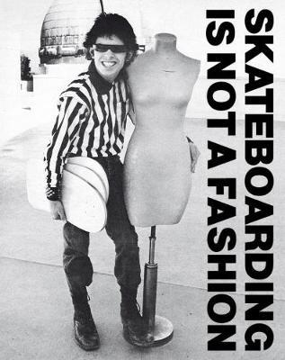 Skateboarding Is Not A Fashion - The Illustrated History of Skateboard Apparel