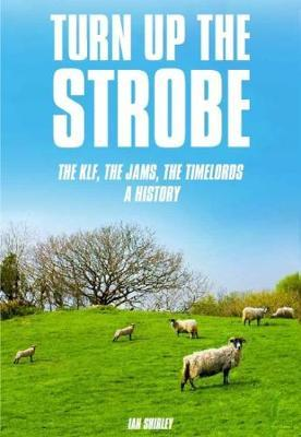 Turn Up The Strobe: The KLF, The JAMS, The Timelords - A History