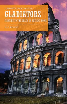 Gladiators: Fighting to the Death in Ancient Rome