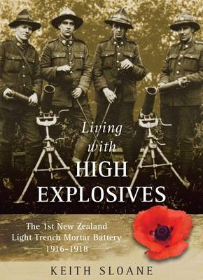 Living with high explosives : the 1st New Zealand Light Trench Mortar Battery 1916-1918