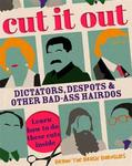 Cut It Out: Dictators, Despots and Other Badass Hairdos