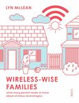 Wireless - Wise Families: What Every Parent Needs to Know about Wireless Technologies